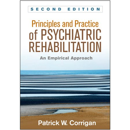 Principles and Practice of Psychiatric Rehabilitation, Second Edition : An Empirical