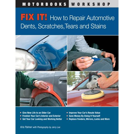 Fix It! How to Repair Automotive Dents, Scratches, Tears and Stains - (How To Fix Scratched Lenses)