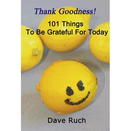 Thank Goodness! 101 Things To Be Grateful For Today -