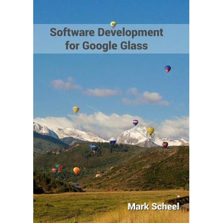 Software Development for Google Glass : Software Development for Google Glass Is Chock Full of the Information You Need to Become a Proficient Glassware Developer. It Covers How to Design, (How To Design Glasses)