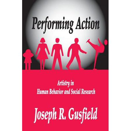 Performing Action : Artistry in Human Behavior and Social Research (Action Artistry Billet)