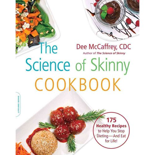 The Science of Skinny Cookbook: 175 Healthy Recipes to Help You Stop Dieting - and Eat for Life!