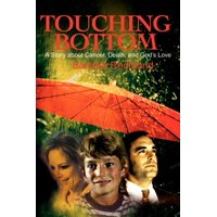 Touching Bottom : A Story about Cancer, Death, and God's Love