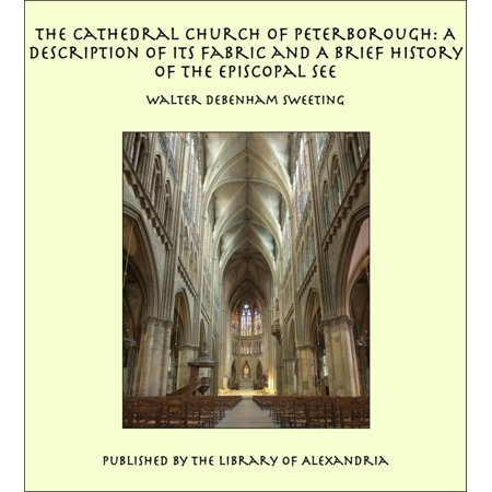 The Cathedral Church of Peterborough: A Description of Its Fabric and A Brief History of The Episcopal See - eBook - Halloween Brief Description