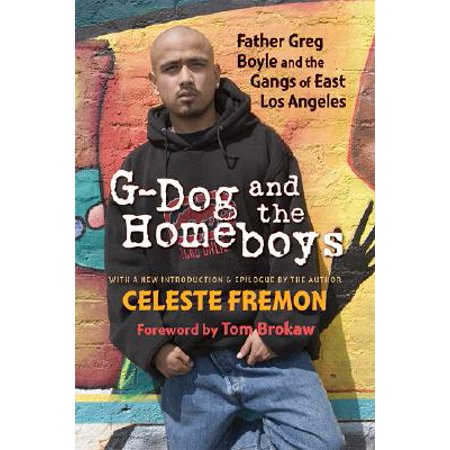 G-Dog and the Homeboys : Father Greg Boyle and the Gangs of East Los