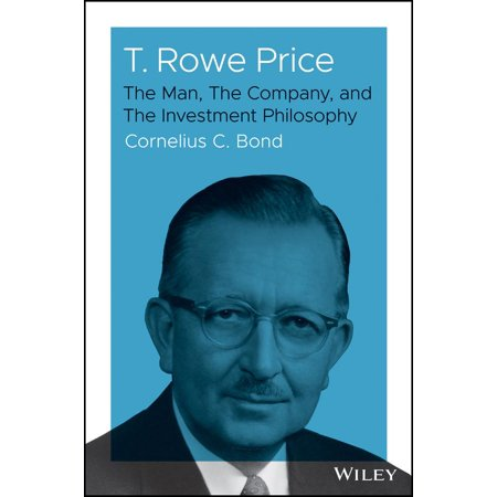 T. Rowe Price : The Man, the Company, and the Investment