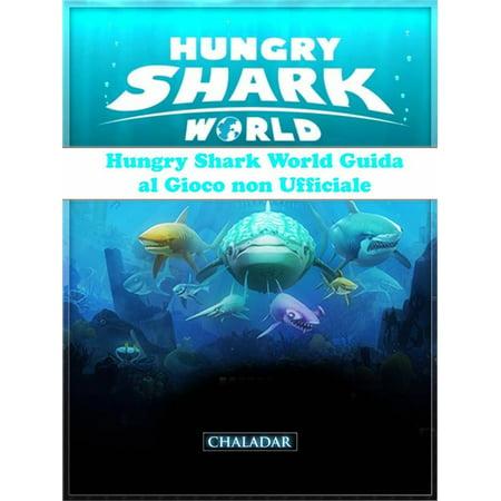 Hungry Shark World Guida Al Gioco Non Ufficiale -