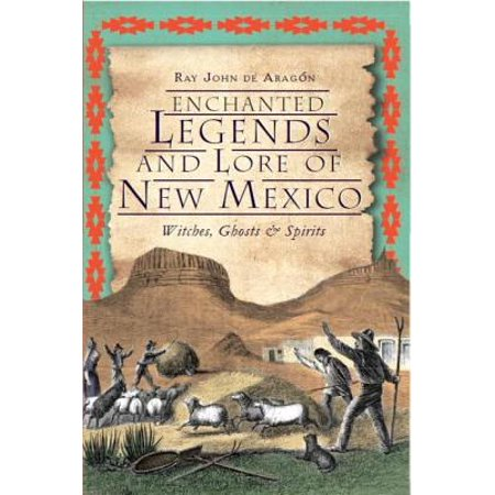 Enchanted Legends and Lore of New Mexico : Witches, Ghosts and Spirits
