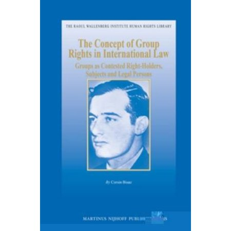 The Concept Of Group Rights In International Law  Groups As Contested Right Holders  Subjects And Legal Persons