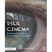 Dslr Cinema: A Beginner's Guide to Filmmaking on a Budget (Paperback)