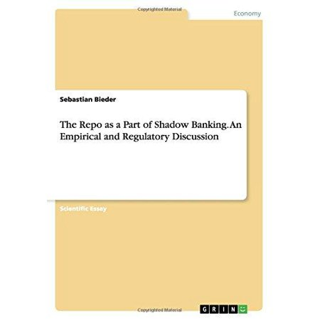 The Repo As A Part Of Shadow Banking  An Empirical And Regulatory Discussion
