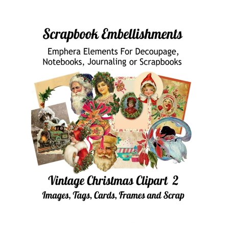 Scrapbook Embellishments : Emphera Elements for Decoupage, Notebooks, Journaling or Scrapbooks. Vintage Christmas Clipart 2 Images, Tags, Cards, Frames and Scrap ()