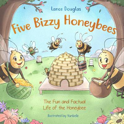 - Five Bizzy Honey Bees - The Fun and Factual Life of the Honey Bee : Captivating, Educational and Fact-Filled Picture Book about Bees for Toddlers, Kids, Children and Adults