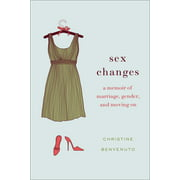 Sex Changes : A Memoir of Marriage, Gender, and Moving On