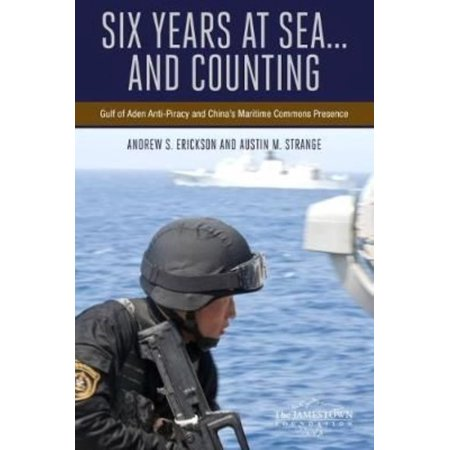 Six Years At Sea    And Counting  Gulf Of Aden Anti Piracy And Chinas Maritime Commons Presence