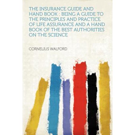 The Insurance Guide and Hand Book : Being a Guide to the Principles and Practice of Life Assurance and a Hand Book of the Best Authorities on the (Best Life Insurance For Overweight)