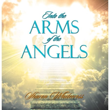 Into the Arms of the Angels - eBook (Westlife In The Arms Of An Angel)