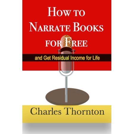 How to Narrate Books for Free and Get Residual Income for Life - eBook (Residual Income Game)