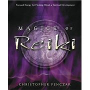 Magick of Reiki: Focused Energy for Healing, Ritual, & Spiritual Development (Paperback)