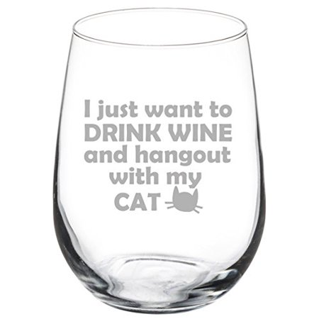17 oz Stemless Wine Glass Funny I just want to drink wine and hang out with my cat ()