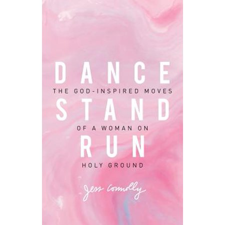 Dance, Stand, Run : The God-Inspired Moves of a Woman on Holy