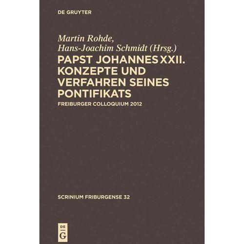 Papst Johannes XXII.: Konzepte und Verfahren seines Pontifikats: Freiburger Colloquium 2012