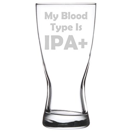 15 oz Beer Pilsner Glass Funny My Blood Type Is