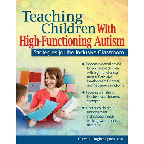 Teaching Children with High-Functioning Autism: Strategies for the Inclusive Classroom