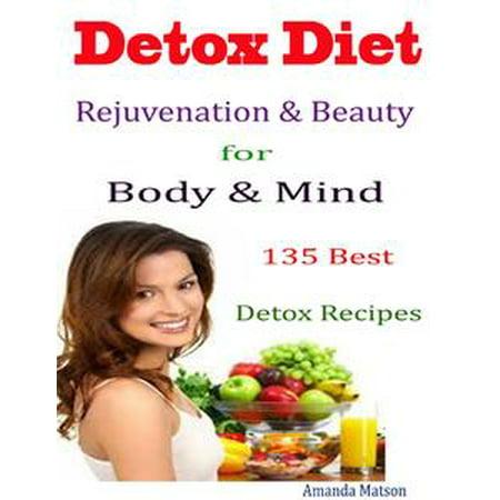 Detox Diet Rejuvenation & Beauty for Body & Mind : 135 Best Detox Recipes -