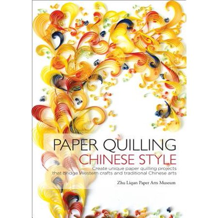 Paper Quilling Chinese Style : Create Unique Paper Quilling Projects that Bridge Western Crafts and Traditional Chinese Arts](Western Craft)