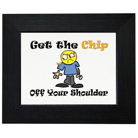 Get the Chip Off Your Shoulder - Funny Man with Chip Framed Print Poster Wall or Desk Mount (To Have A Chip On Your Shoulder)