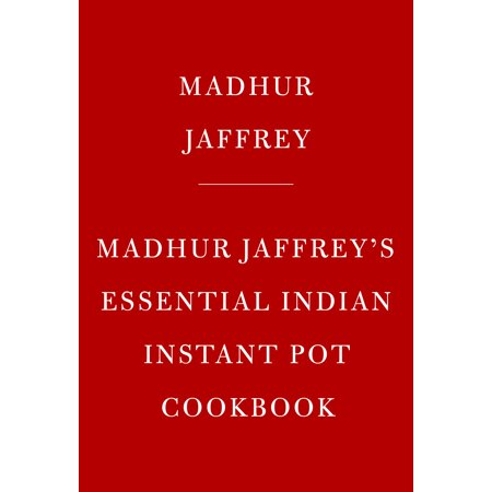Madhur Jaffrey's Instantly Indian Cookbook : Modern and Classic Recipes for the Instant