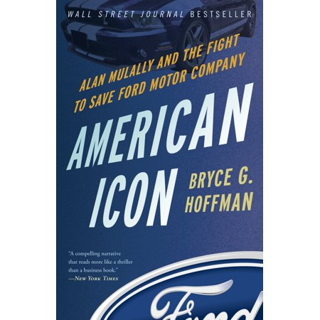 American Icon : Alan Mulally and the Fight to Save Ford Motor -