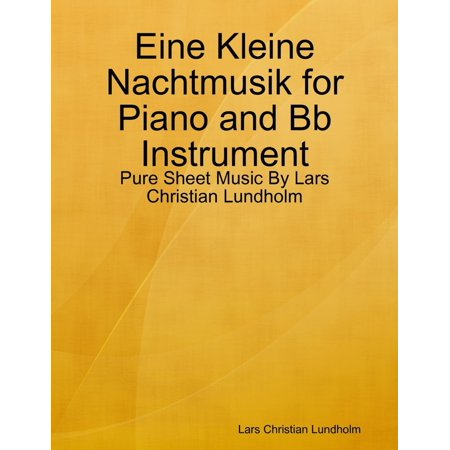 Eine Kleine Nachtmusik Sheet Music (Eine Kleine Nachtmusik for Piano and Bb Instrument - Pure Sheet Music By Lars Christian Lundholm - eBook )