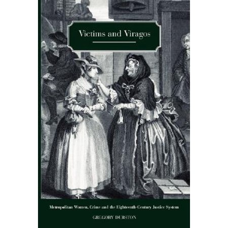 Victims and Viragos : Metropolitan Women, Crime and the Eighteenth-Century Justice