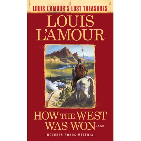 How the West Was Won (Louis L'Amour's Lost Treasures) : A