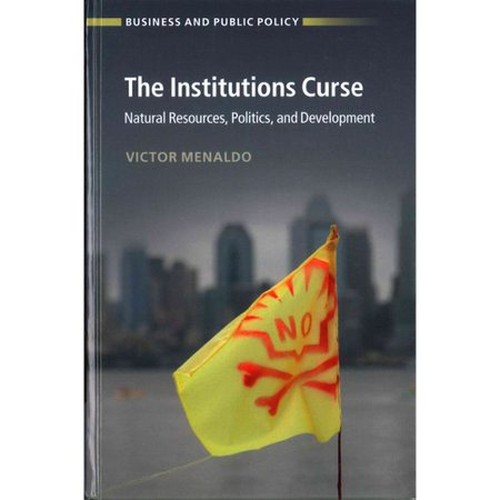 The Institutions Curse  Natural Resources  Politics  And Development