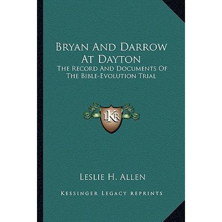 Bryan and Darrow at Dayton : The Record and Documents of the Bible-Evolution Trial (Ann Darrow)