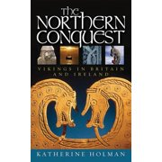 The Northern Conquest : Vikings in Britain and Ireland