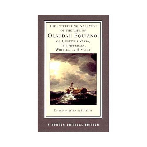 The Interesting Narrative of the Life of Olaudah Equiano, or Gustavus Vassa, the African, Written by Himself: An Authoritative Text