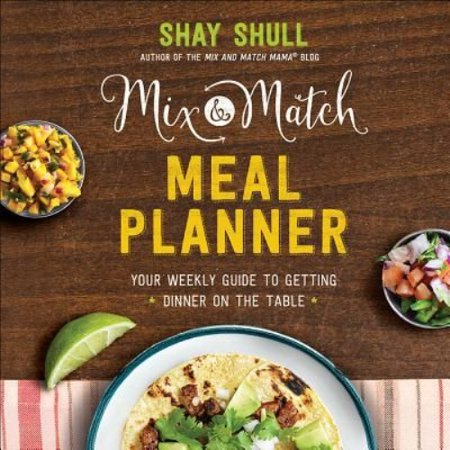 Mix & Match Meal Planner: Your Weekly Guide to Getting Dinner on the Table