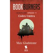 Codex Umbra (Bookburners Season 1 Episode 11) - eBook