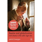 Theatre and Globalization: Irish Drama in the Celtic Tiger Era (Paperback)