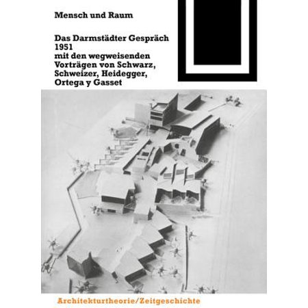 Mensch Und Raum : Das Darmstädter Gespräch 1951 Mit Den Wegweisenden Vorträgen Von Schwarz, Schweizer, Heidegger, Ortega y Gasset (Schwarz Mit 2)
