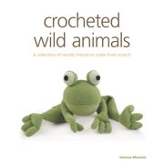 Crocheted Wild Animals: A Collection of Woolly Friends to Make from Scratch (Paperback)