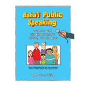 Baha'i Public Speaking : Teacher's Guide with Nine Workshops for Children, Youth and Adults