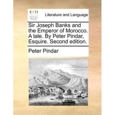 Sir Joseph Banks And The Emperor Of Morocco  A Tale  By Peter Pindar  Esquire  Second Edition