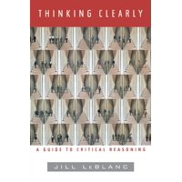 Thinking Clearly : A Guide to Critical Reasoning
