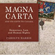 Magna Carta and Its Gifts to Canada : Democracy, Law, and Human Rights