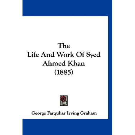 The Life and Work of Syed Ahmed Khan (1885)